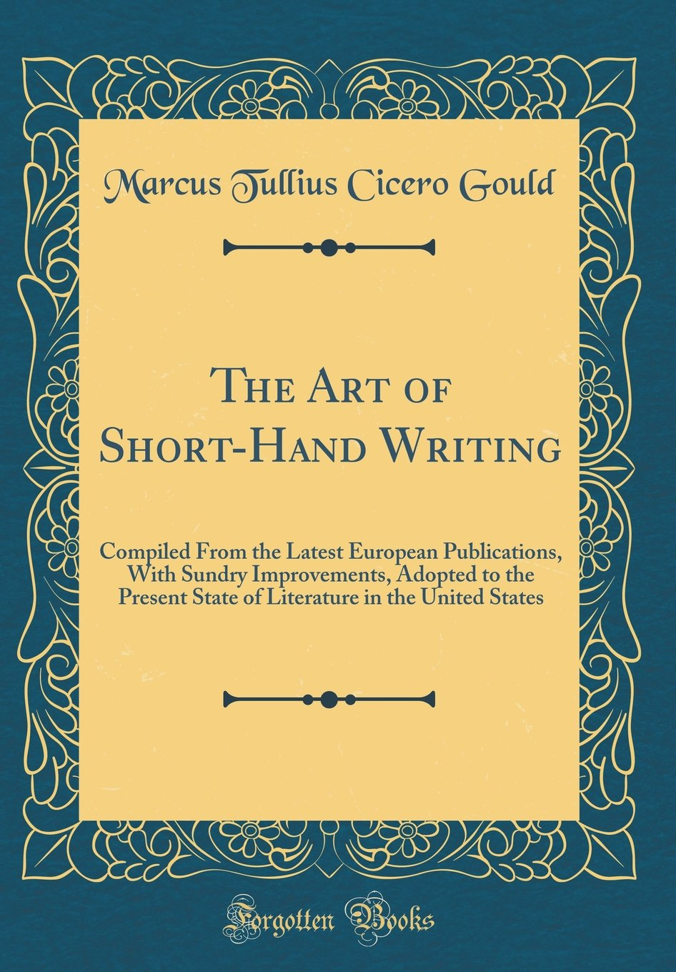 The Art of Short-Hand Writing: Compiled From the Latest European Publications, With Sundry Improvements, Adopted to the Present State of Literature in the United States (Classic Reprint) PDF