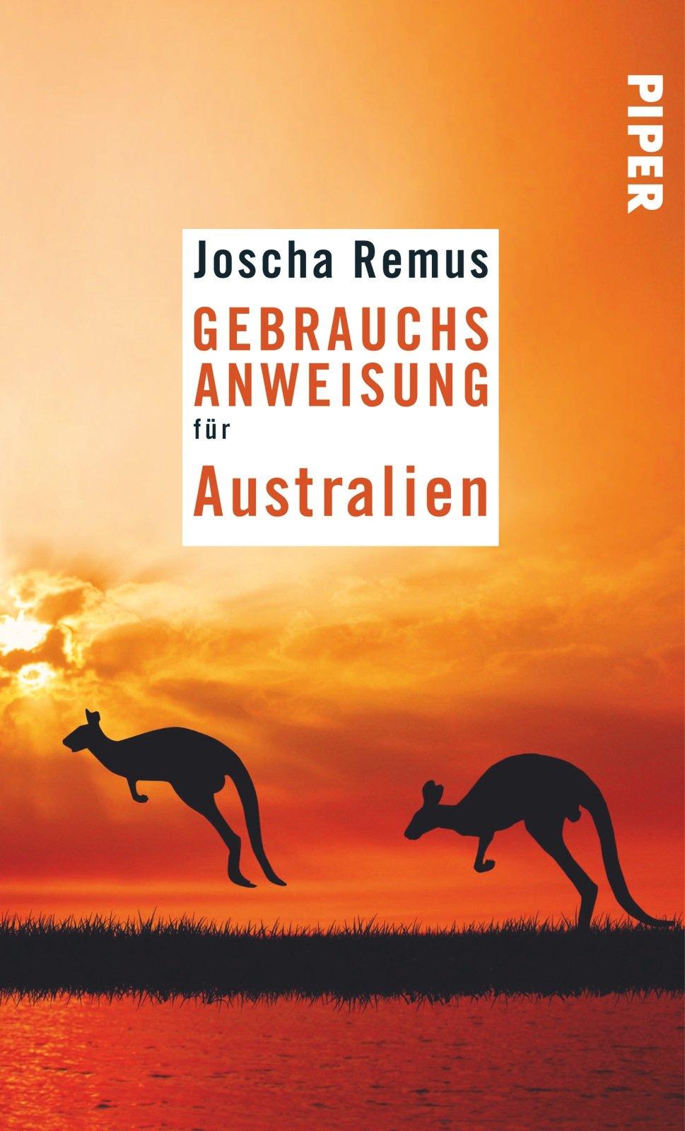 Gebrauchsanweisung für Australien Taschenbuch – 15. September 2014 Joscha Remus Piper Taschenbuch 349227644X SOCIAL SCIENCE / General