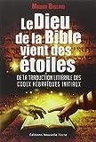 Le Dieu de la bible vient des étoiles : De la traduction littérale des codex hébraïques initiaux
