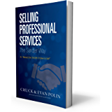 """Selling Professional Services the Sandler Way:: Or, """"Nobody Ever Told Me I'd Have to Sell!"""""""