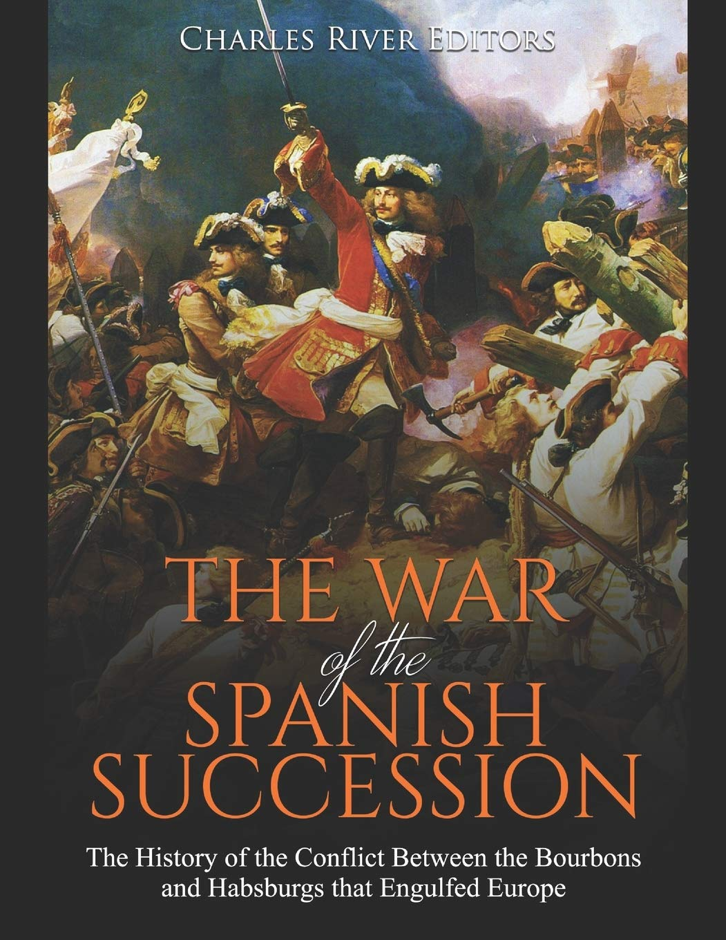 The War of the Spanish Succession: The History of the Conflict ...