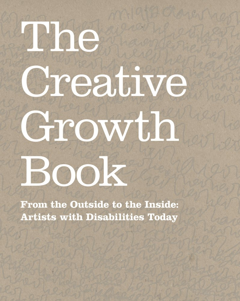Download The Creative Growth Book: From the Outside to the Inside: Artists with Disabilities Today pdf epub