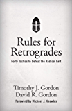 Rules for Retrogrades: Forty Tactics to Defeat the Radical Left