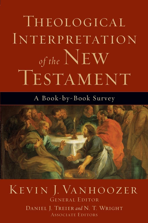 Theological Interpretation of the New Testament: A Book-by-Book Survey:  Kevin J. Vanhoozer, Daniel Treier, N.T. Wright: 9780801036231: Amazon.com:  Books