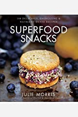 Superfood Snacks: 100 Delicious, Energizing & Nutrient-Dense Recipes (Julie Morris's Superfoods) Hardcover