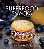 Superfood Snacks: 100 Delicious, Energizing & Nutrient-Dense Recipes