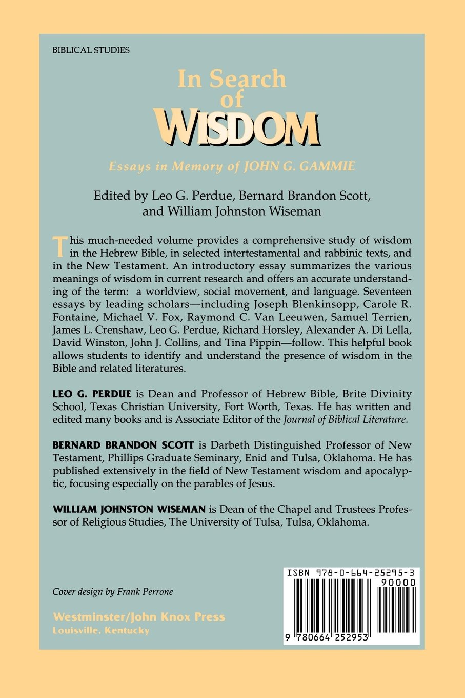 in search of wisdom essays in memory of john g gammie leo g in search of wisdom essays in memory of john g gammie leo g perdue bernard brandon scott william johnston wiseman 9780664252953 com books