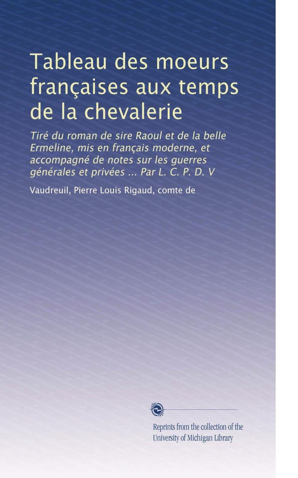 Tableau Des Moeurs Francaises Aux Temps De La Chevalerie Vol 2 Vaudreuil Pierre Louis Rigaud Comte De Ɯ¬ ɀšè²© Amazon