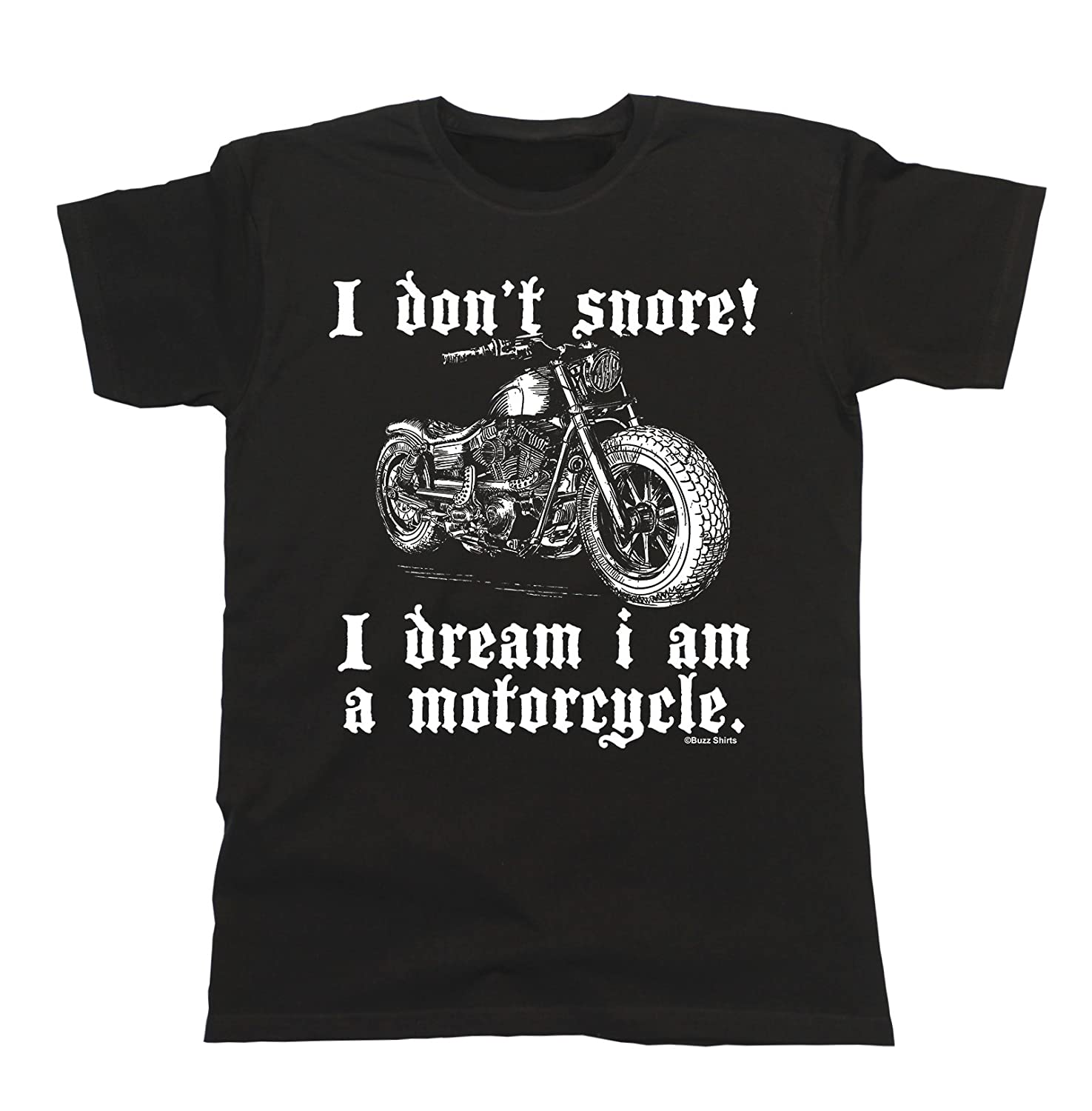I Don`t Snore! I Dream I Am A Motorcycle T-Shirt Mens Ladies Unisex Fit Buzz Shirts