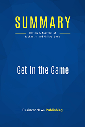 Summary: Get in the Game: Review and Analysis of Ripken Jr. and Philips' Book