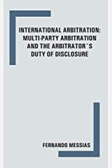 International Arbitration: multi-party arbitration and the arbitrator's duty of disclosure Kindle Edition
