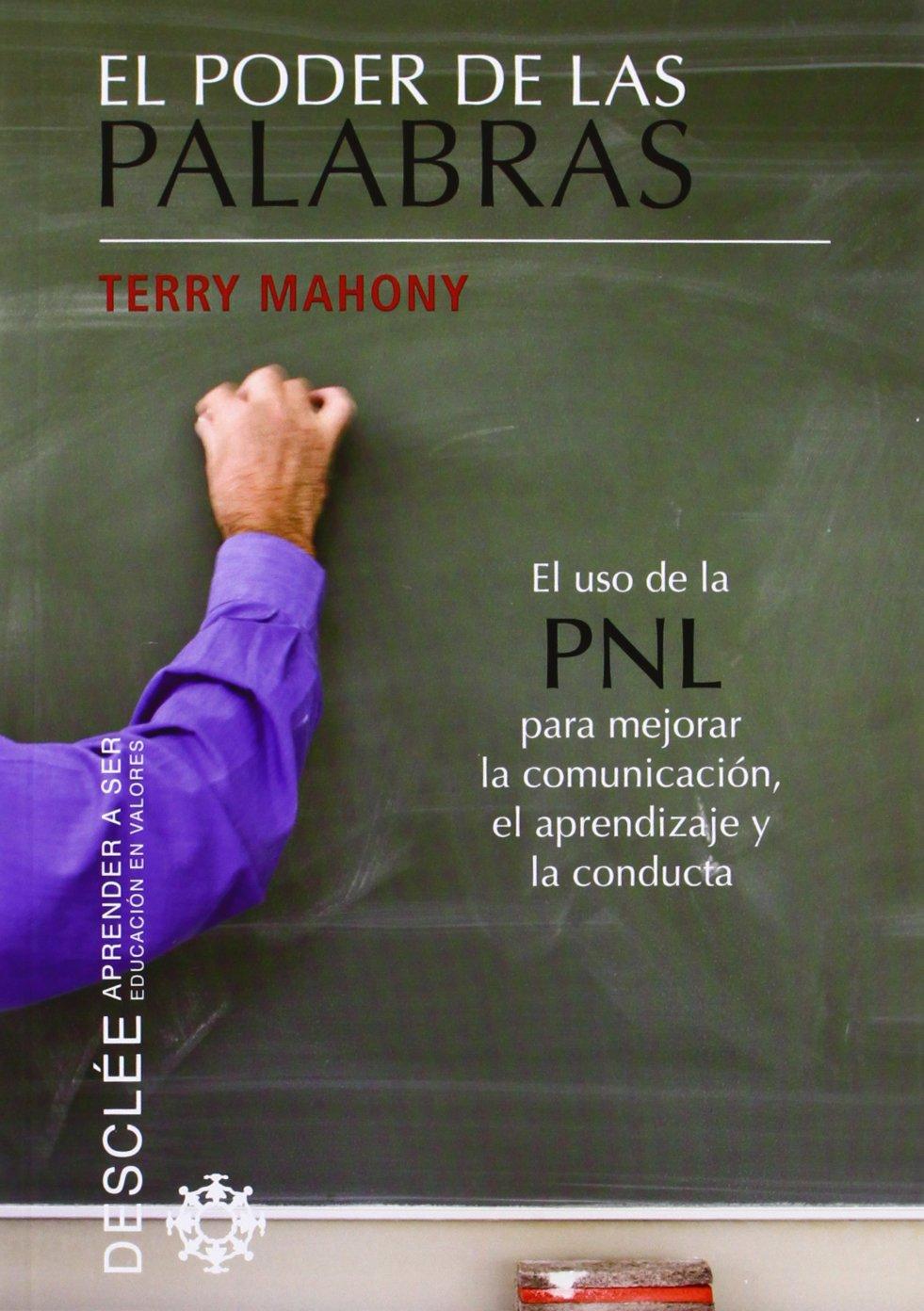 El poder de las palabras: El uso de la PNL para mejorar la comunicación, el  aprendizaje y la conducta Aprender a ser: Amazon.es: Terry Mahony, ...
