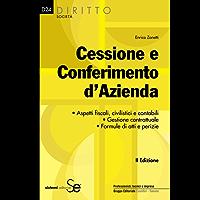 Cessione e Conferimento d'Azienda: • Aspetti fiscali, civilistici e contabili• Gestione contrattuale• Formule di atti e perizie (Diritto-Società)