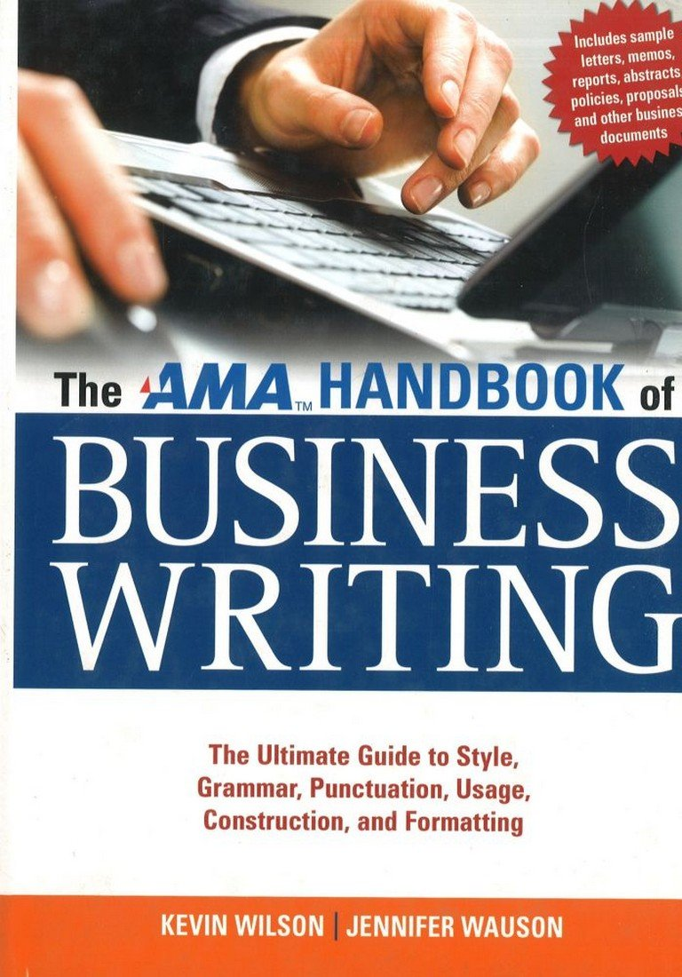 The AMA Handbook of Business Writing: The Ultimate Guide to Style, Grammar,  Punctuation, Usage, Construction, and Formatting: Kevin Wilson, Jennifer  Wauson: ...