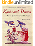 KALILA WA DIMNA, Vol. 1: - Fables of Friendship and Betrayal from the Panchatantra, Jatakas, Bidpai, Kalilah wa Dimnah and Lights of Canopus (Kalila and Dimna)