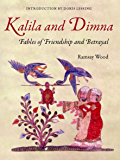 KALILA AND DIMNA, Vol. 1: - Fables of Friendship and Betrayal from the Panchatantra, Jatakas, Bidpai, Kalilah and Dimnah and Lights of Canopus