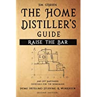 Raise the Bar - The Home Distiller's Guide: Home distilling - How to make moonshine, vodka, whiskey, rum, tequila ... And DIY Bartender: Cocktails for the Homemade Mixologist