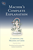 Machik's Complete Explanation: Clarifying the Meaning of Chod (Expanded Edition) (Tsadra Book 11)
