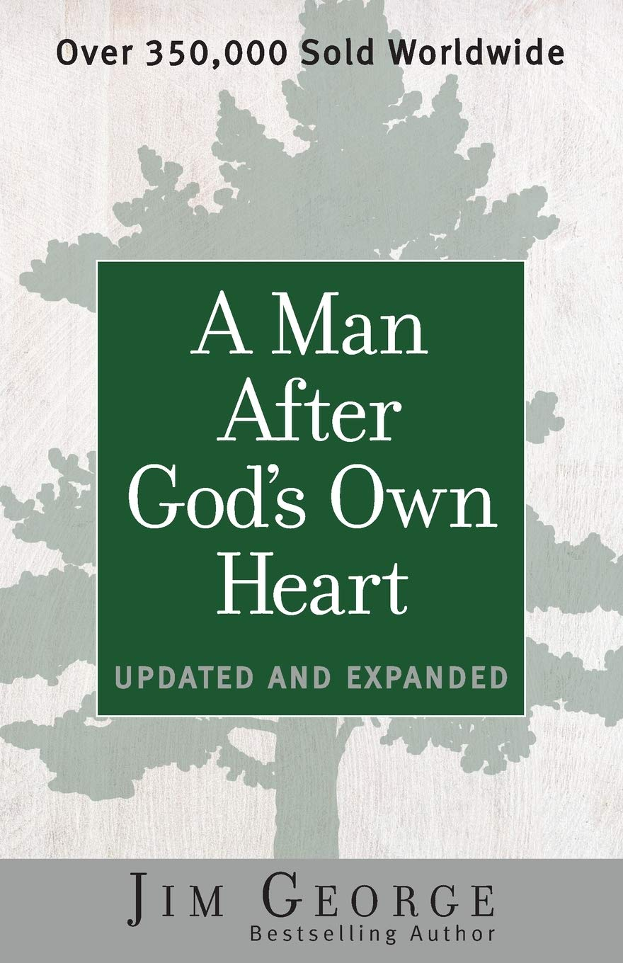A Man After God's Own Heart: Updated and Expanded: George, Jim:  9780736959698: Amazon.com: Books