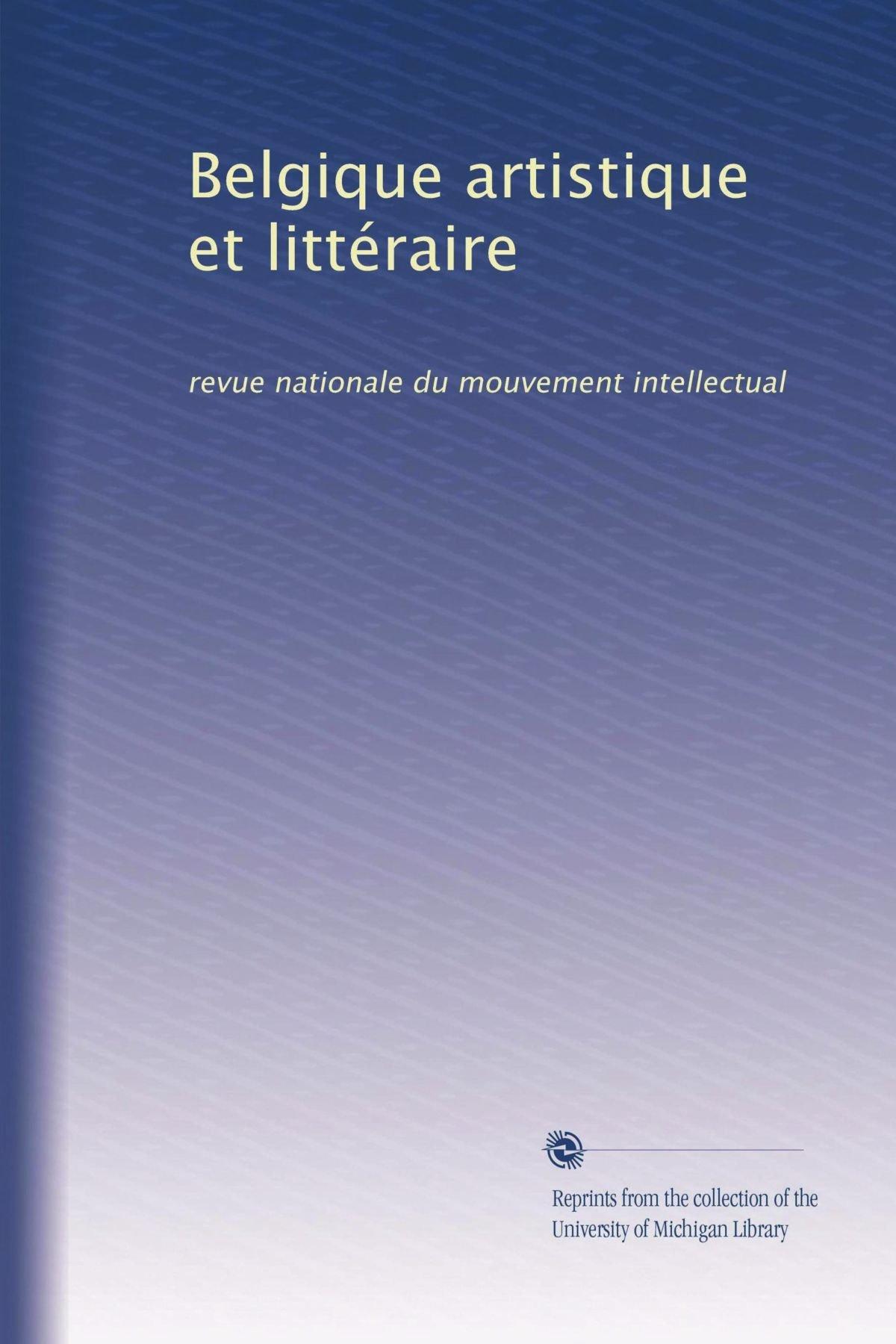 Belgique artistique et littéraire: revue nationale du mouvement intellectual (French Edition) pdf