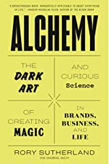 Alchemy: The Dark Art and Curious Science of Creating Magic in Brands, Business, and Life Kindle Edition