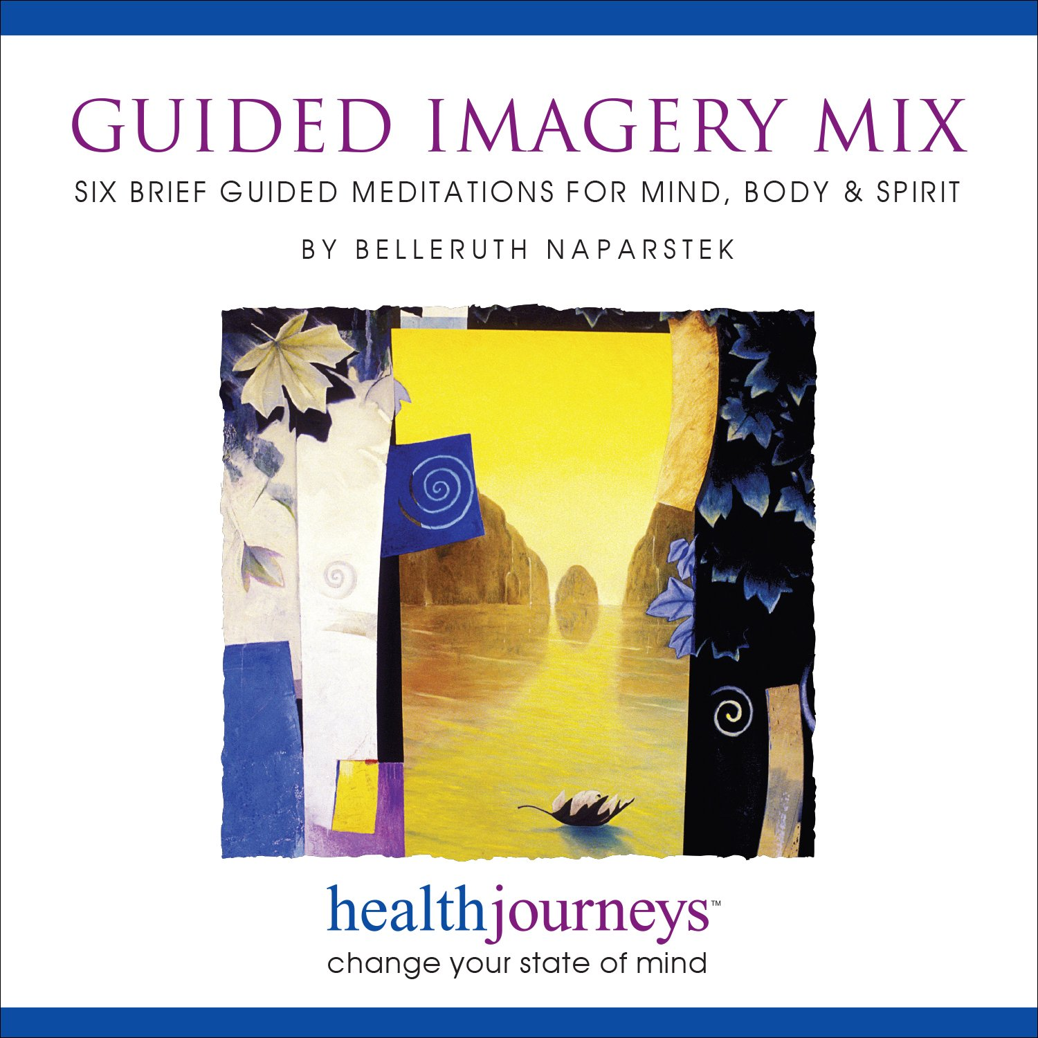 Guided Imagery Mix: Six Brief Meditations for Mind, Body & Spirit, Relaxation Techniques to Maintain Emotional Balance and Relieve Stress Fast, , Guided Meditation and Imagery by Belleruth Naparstek
