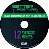 Better Posture DVD: Reduce & Eliminate Back, Neck & Shoulder Pain by Performing the Daily Dozen, 12 Dynamic Weight-Free Exercises that Take Under 12 Minutes to Complete