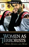 Women as Terrorists: Mothers, Recruiters, and Martyrs (Praeger Security International)