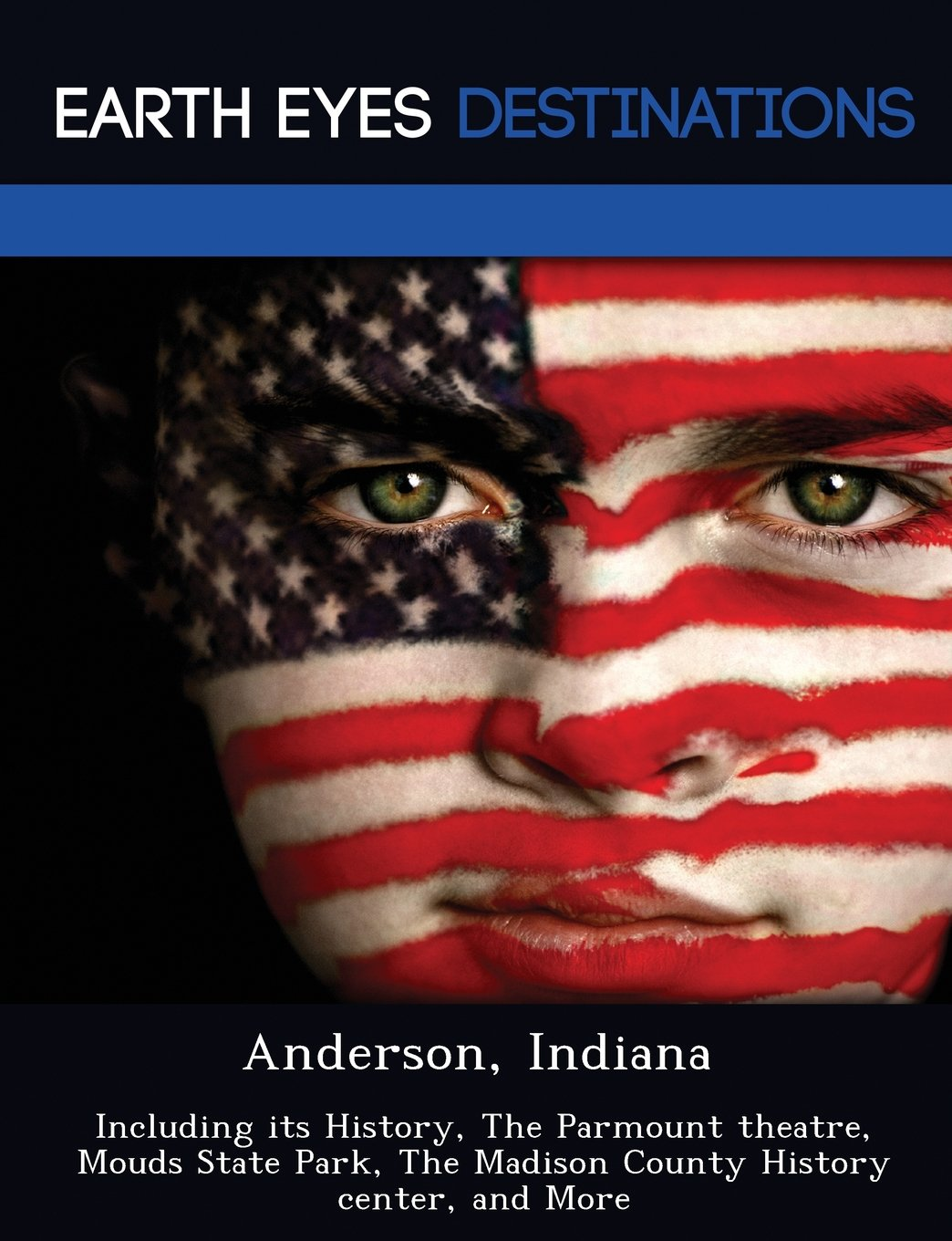 Read Online Anderson, Indiana: Including its History, The Parmount theatre, Mouds State Park, The Madison County History center, and More PDF