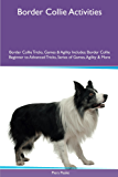 Border Collie Activities Border Collie Tricks, Games & Agility. Includes: Border Collie Beginner to Advanced Tricks, Series of Games, Agility and More