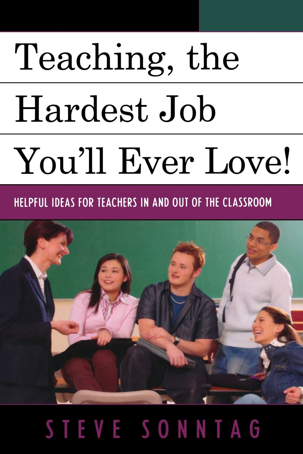 Read Online Teaching, the Hardest Job You'll Ever Love: Helpful Ideas for Teachers In and Out of the Classroom pdf epub