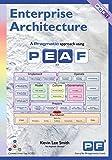 Enterprise Architecture - A Pragmatic Approach Using PEAF