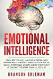 Emotional Intelligence: For a Better Life, success at work, and happier relationships. Improve Your Social Skills…