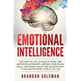Emotional Intelligence: For a Better Life, success at work, and happier relationships. Improve Your Social Skills, Emotional