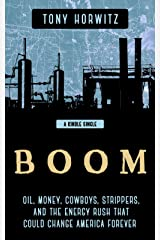 BOOM: Oil, Money, Cowboys, Strippers, and the Energy Rush That Could Change America Forever (Kindle Single) Kindle Edition