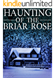 The Haunting of The Briar Rose (A Riveting Haunted House Mystery Series Book 16)