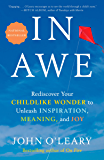 In Awe: Rediscover Your Childlike Wonder to Unleash Inspiration, Meaning, and Joy
