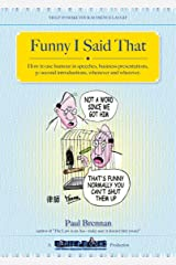 Funny I Said That: How to use humour in speeches, business presentations, 30 second introductions, whenever and wherever Kindle Edition