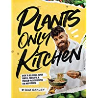 Plants-Only Kitchen: Over 70 Delicious, Super-Simple, Powerful and Protein-Packed...