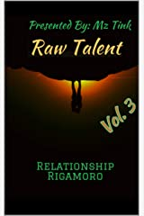 Raw Talent: Vol. 3 Realtionship Rigamoro Kindle Edition