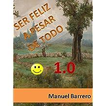 SER FELIZ A PESAR DE TODO 1.0: RECETA PARA SER FELIZ (Spanish Edition) Dec 12, 2017