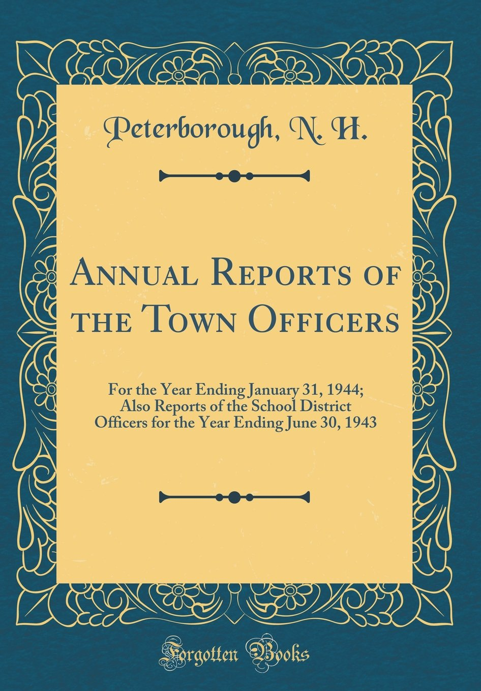 Read Online Annual Reports of the Town Officers: For the Year Ending January 31, 1944; Also Reports of the School District Officers for the Year Ending June 30, 1943 (Classic Reprint) pdf