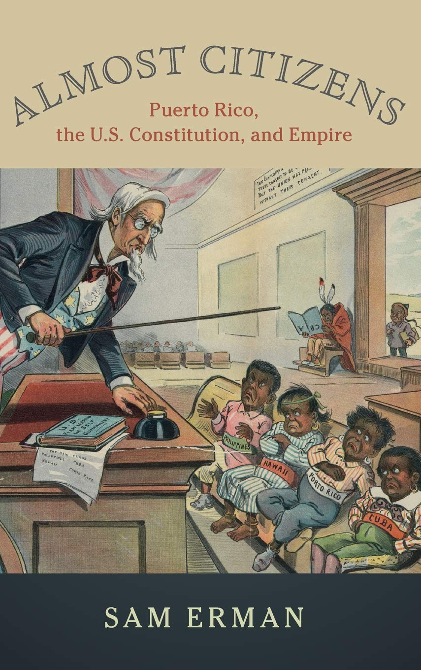 Almost Citizens: Puerto Rico, the U.S. Constitution, and Empire ...