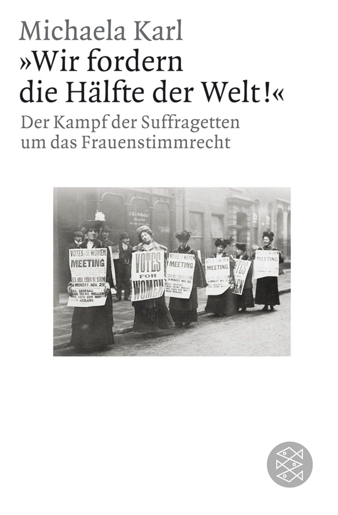»Wir fordern die Hälfte der Welt!«: Der Kampf der Suffragetten um das Frauenstimmrecht (Figuren des Wissens/Bibliothek)