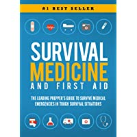 Survival Medicine & First Aid: The Leading Prepper's Guide to Survive Medical Emergencies...