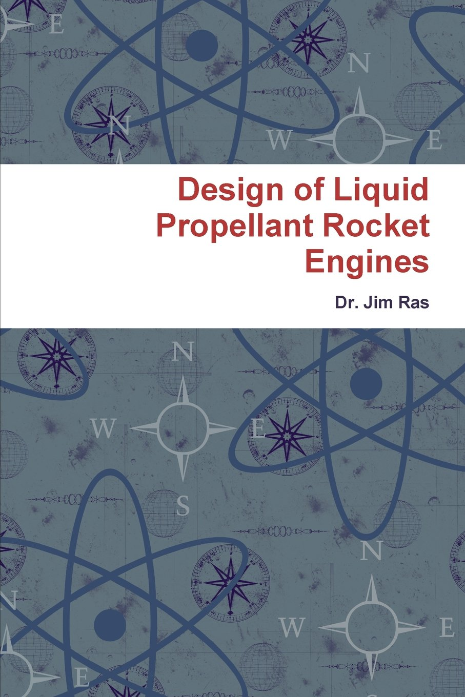 Design Of Liquid Propellant Rocket Engines Ras Dr Jim 9781365409332 Amazon Com Books