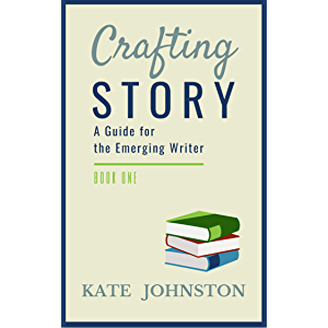 Crafting Story: A Guide for the Emerging Writer