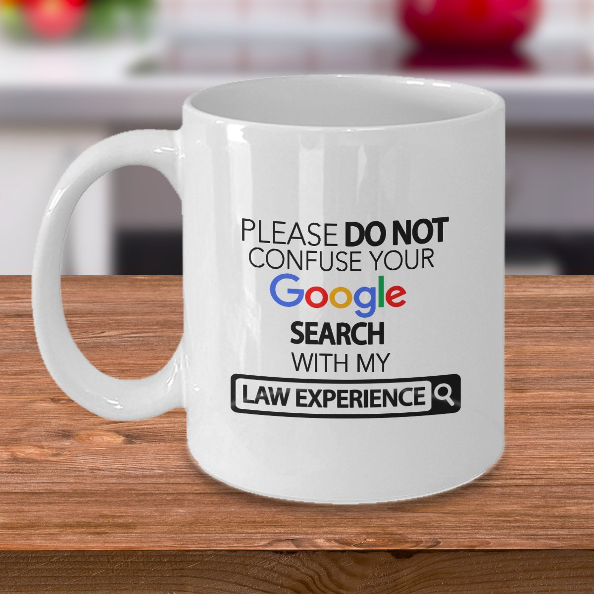 Amazon.com: Law Mug - Please Do Not Confuse Your Google Search With My Law  Experience - Law Lawyer Gifts Coffee Cup Accessories Funny Unique Gift  Idea: Home ...