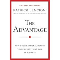 The Advantage: Why Organizational Health Trumps Everything Else In Business (J–B Lencioni Series)