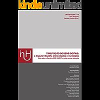 Tributação de bens digitais: a disputa tributária entre estados e municípios: Notas sobre o Convênio ICMS 106/2017 e outras normas relevantes (Série Soluções)
